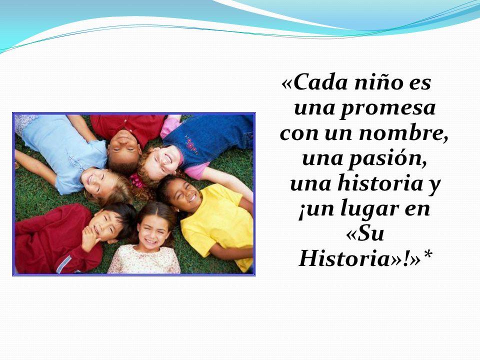 «Cada niño es una promesa con un nombre, una pasión, una historia y ¡un lugar en «Su Historia»!»*