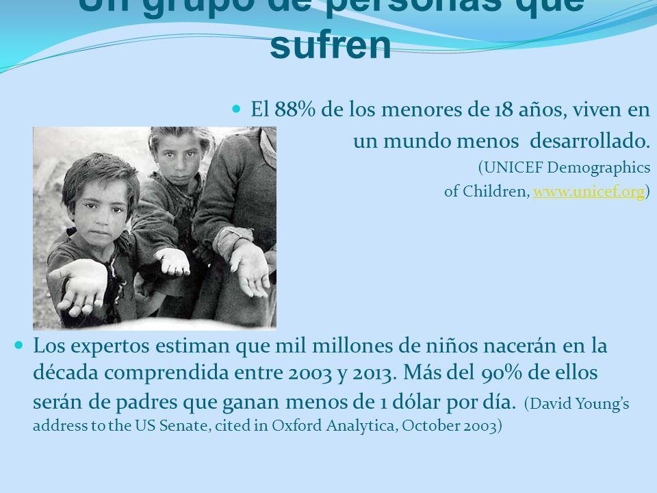 Un grupo de personas que sufren El 88% de los menores de 18 años, viven en un mundo menos desarrollado. (UNICEF Demographics of Children, www.unicef.o