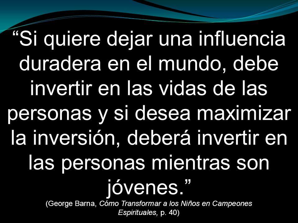 Si quiere dejar una influencia duradera en el mundo, debe invertir en las vidas de las personas y si desea maximizar la inversión, deberá invertir en
