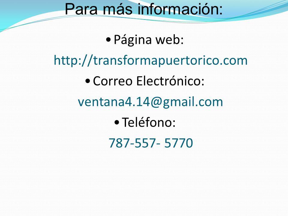 Para más información: Página web: http://transformapuertorico.com Correo Electrónico: ventana4.14@gmail.com Teléfono: 787-557- 5770