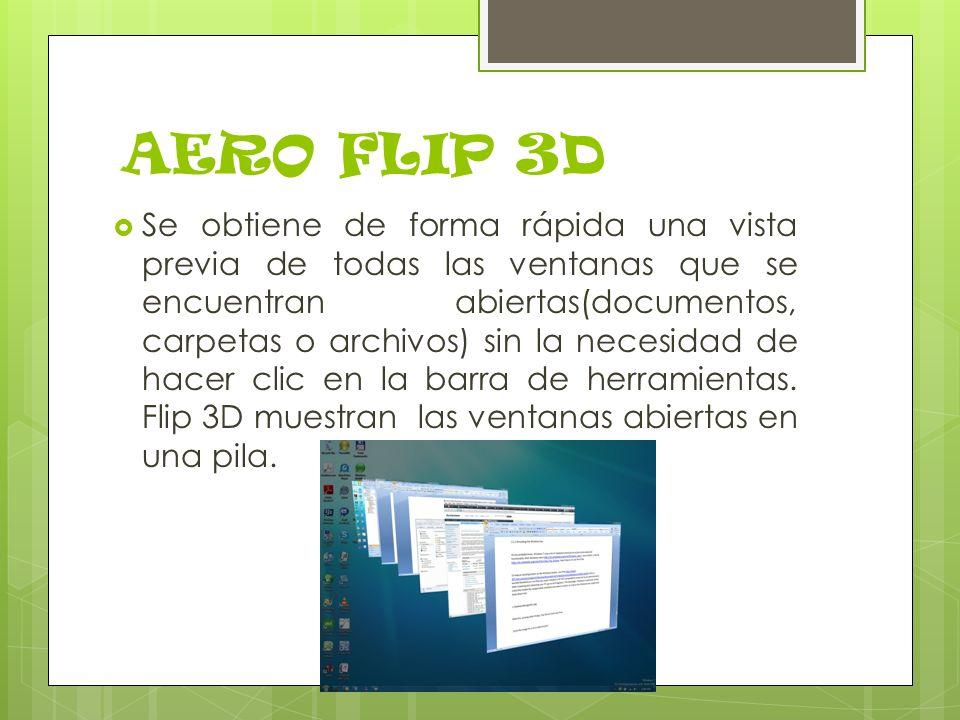 AERO FLIP 3D Se obtiene de forma rápida una vista previa de todas las ventanas que se encuentran abiertas(documentos, carpetas o archivos) sin la necesidad de hacer clic en la barra de herramientas.