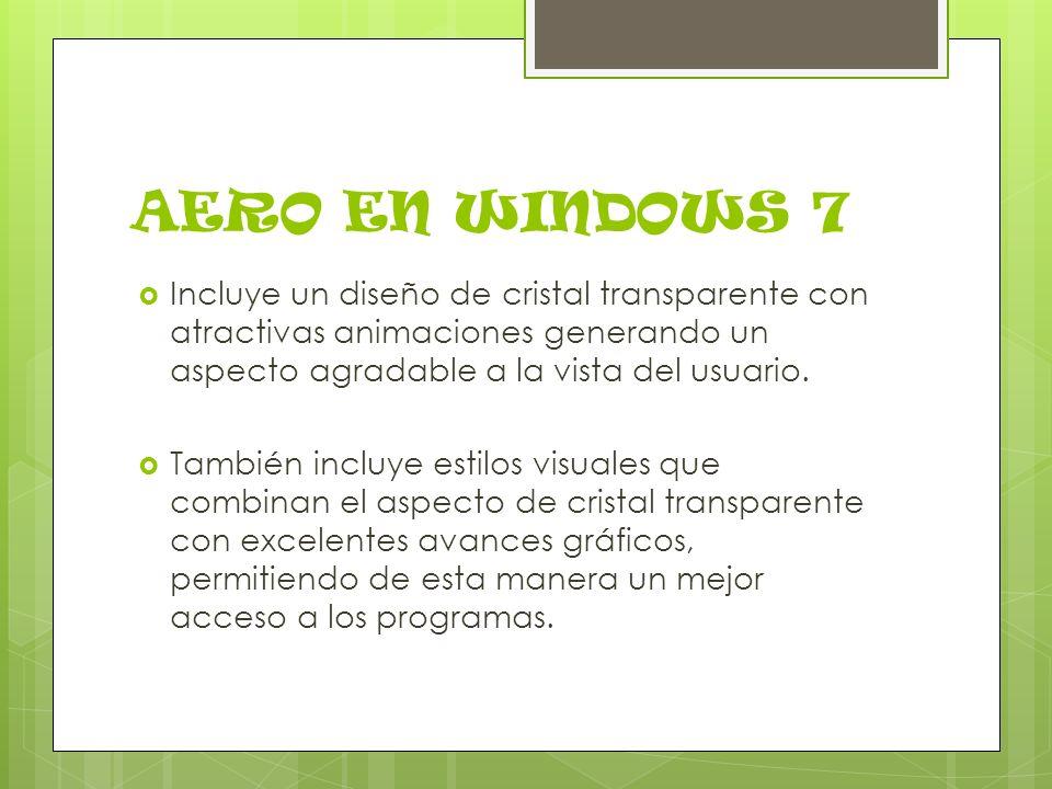 Ediciones de Windows 7 Las ediciones que incluyen Aero son: Windows 7 Enterprisev Windows 7 Home Premium Windows 7 Professional Windows 7 Ultimate Las que no incluyen son: Home Basic y Starter.