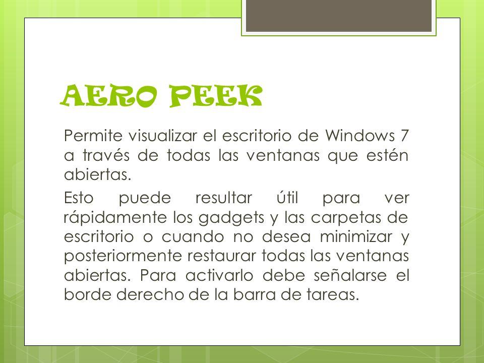 AERO PEEK Permite visualizar el escritorio de Windows 7 a través de todas las ventanas que estén abiertas.