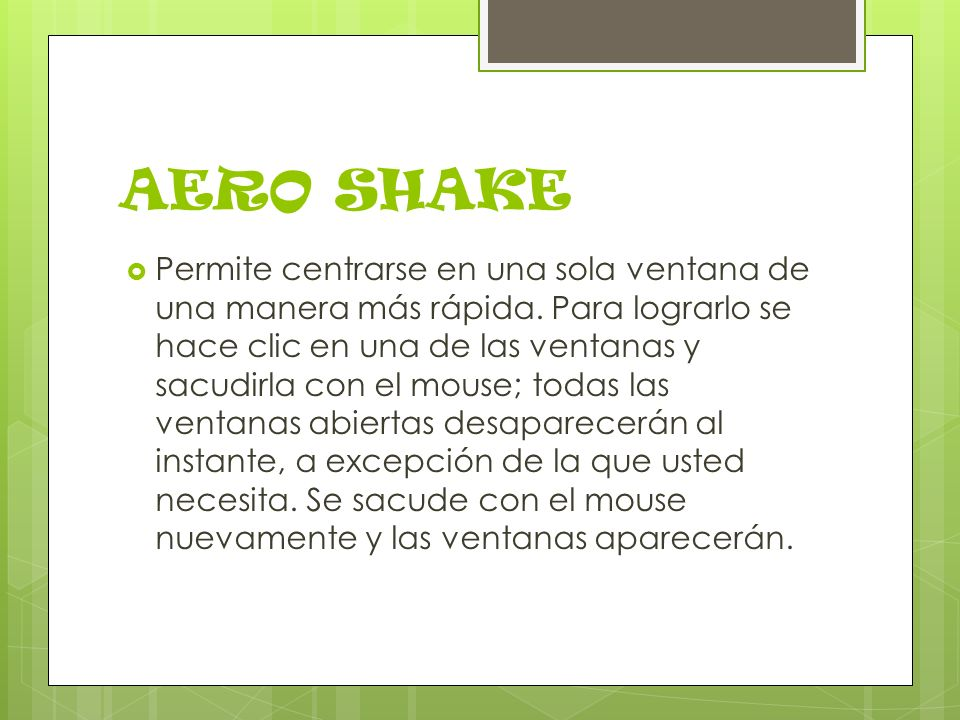 AERO SHAKE Permite centrarse en una sola ventana de una manera más rápida.