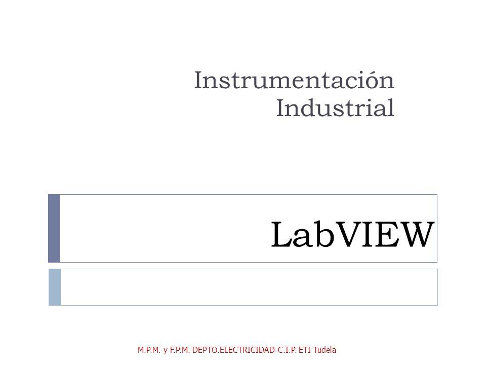 LabVIEW Instrumentación Industrial M.P.M. y F.P.M. DEPTO.ELECTRICIDAD-C.I.P. ETI Tudela