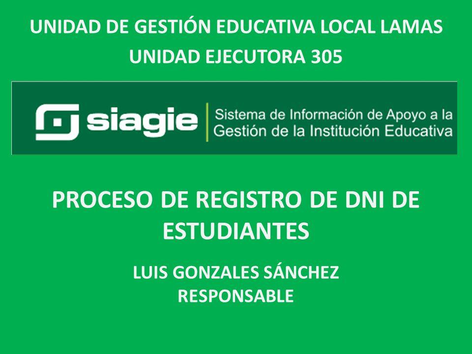 LUIS GONZALES SÁNCHEZ RESPONSABLE PROCESO DE REGISTRO DE DNI DE ESTUDIANTES UNIDAD DE GESTIÓN EDUCATIVA LOCAL LAMAS UNIDAD EJECUTORA 305
