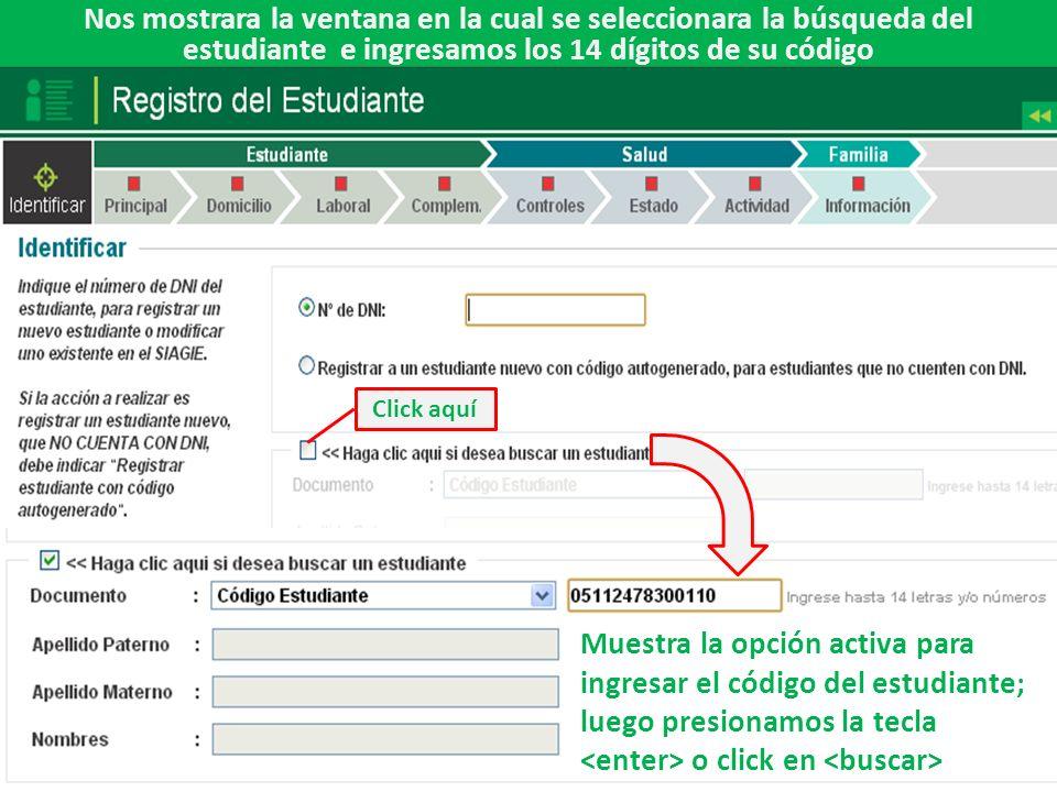 Nos mostrara la ventana en la cual se seleccionara la búsqueda del estudiante e ingresamos los 14 dígitos de su código Click aquí Muestra la opción activa para ingresar el código del estudiante; luego presionamos la tecla o click en