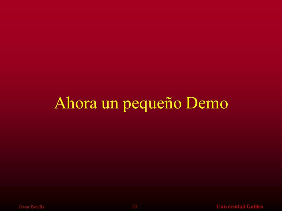 Oscar Bonilla 10Universidad Galileo Ahora un pequeño Demo