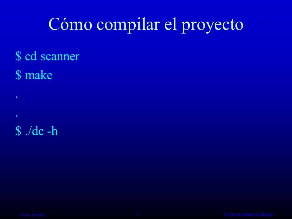Oscar Bonilla 5Universidad Galileo Cómo compilar el proyecto $ cd scanner $ make. $./dc -h