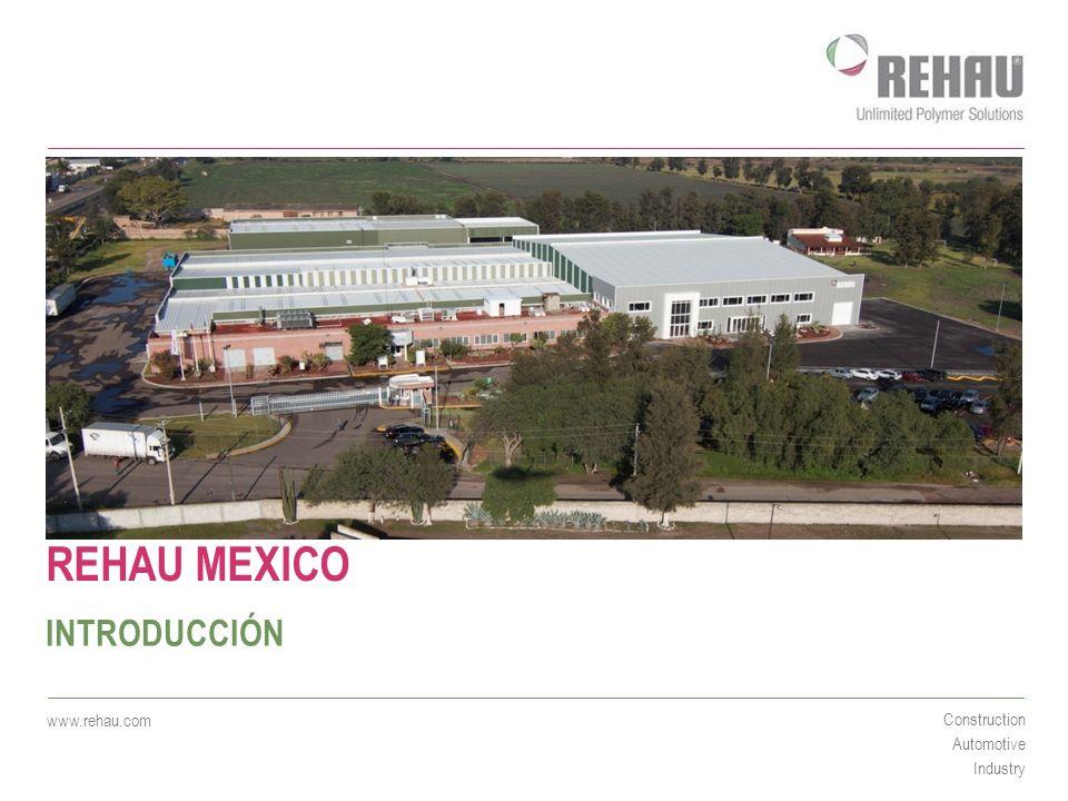 www.rehau.com Construction Automotive Industry REHAU MEXICO INTRODUCCIÓN