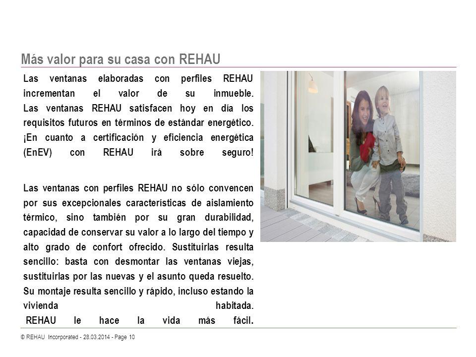 © REHAU Incorporated - 28.03.2014 - Page 10 Más valor para su casa con REHAU Las ventanas elaboradas con perfiles REHAU incrementan el valor de su inm