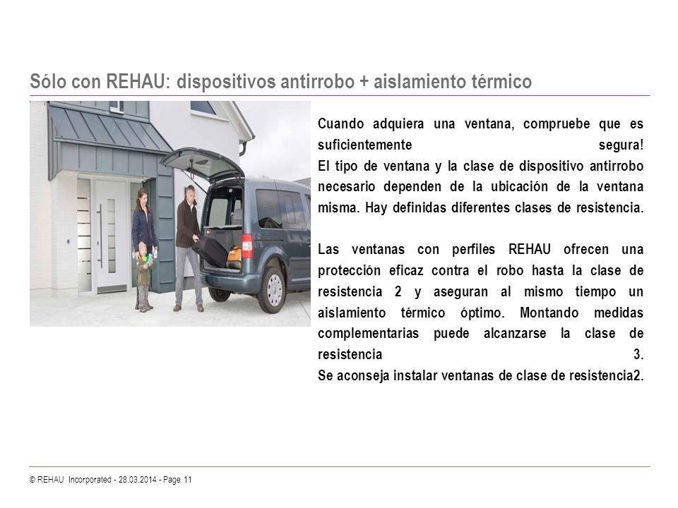 © REHAU Incorporated - 28.03.2014 - Page 11 Sólo con REHAU: dispositivos antirrobo + aislamiento térmico Cuando adquiera una ventana, compruebe que es