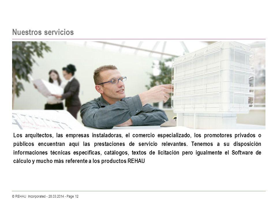 © REHAU Incorporated - 28.03.2014 - Page 12 Nuestros servicios Los arquitectos, las empresas instaladoras, el comercio especializado, los promotores p