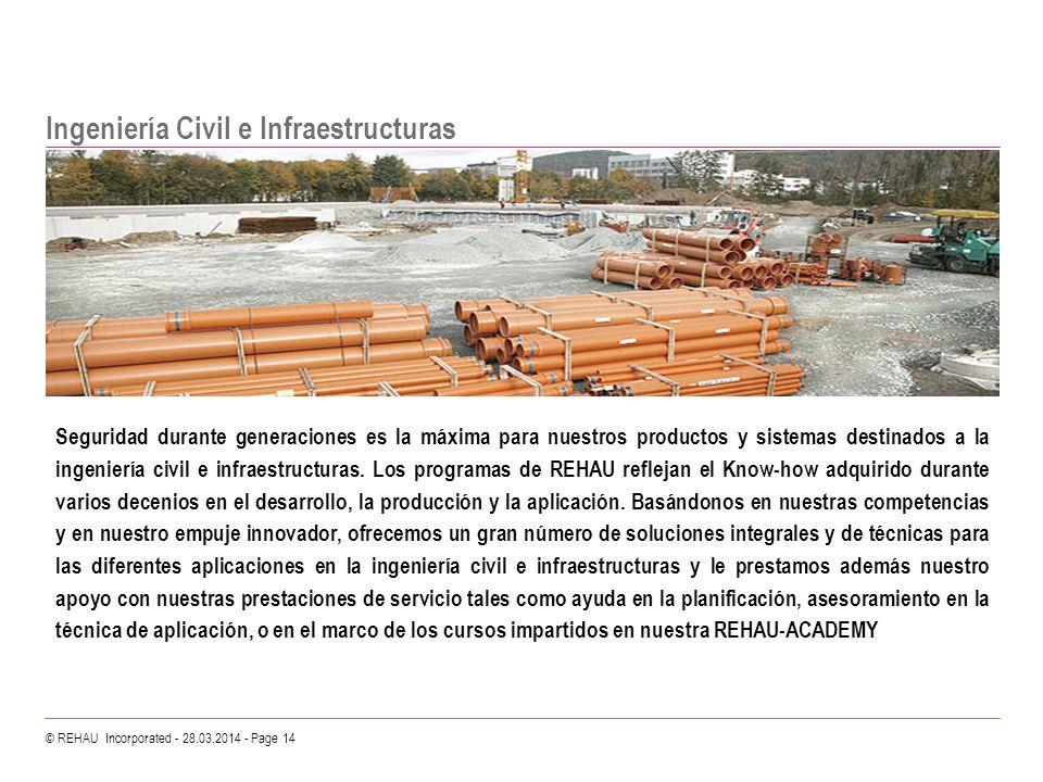 © REHAU Incorporated - 28.03.2014 - Page 14 Ingeniería Civil e Infraestructuras Seguridad durante generaciones es la máxima para nuestros productos y
