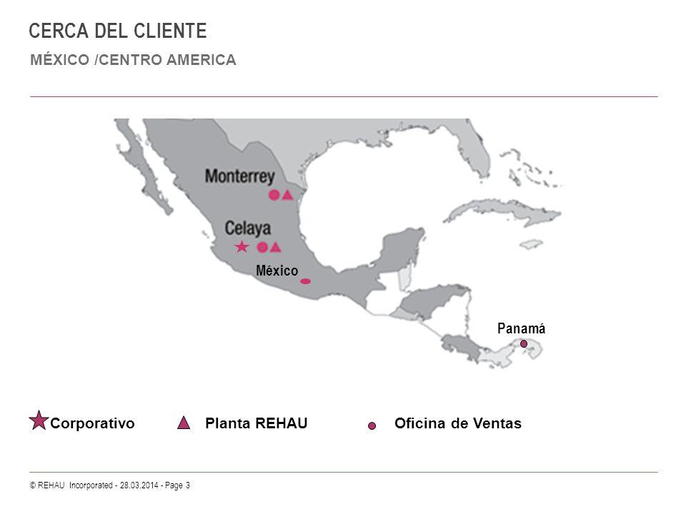© REHAU Incorporated - 28.03.2014 - Page 3 CERCA DEL CLIENTE MÉXICO /CENTRO AMERICA Corporativo Planta REHAU Oficina de Ventas México Panamá