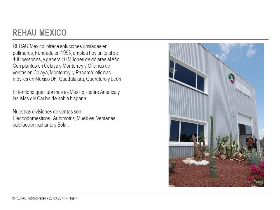 © REHAU Incorporated - 28.03.2014 - Page 4 REHAU Mexico; ofrece soluciones ilimitadas en polímeros; Fundada en 1993, emplea hoy un total de 400 person