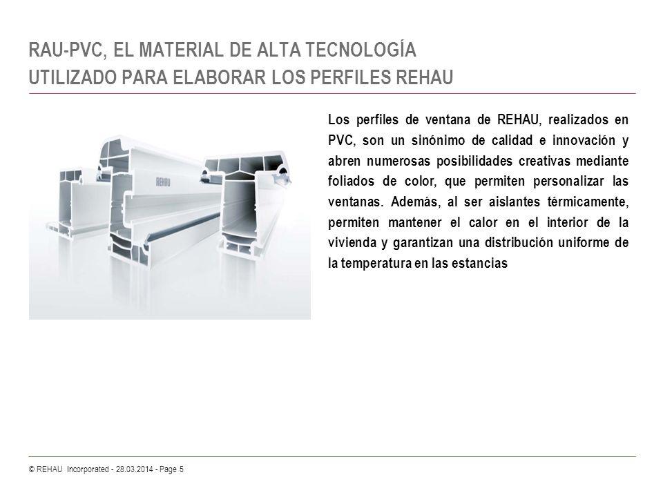 © REHAU Incorporated - 28.03.2014 - Page 5 RAU-PVC, EL MATERIAL DE ALTA TECNOLOGÍA UTILIZADO PARA ELABORAR LOS PERFILES REHAU Los perfiles de ventana