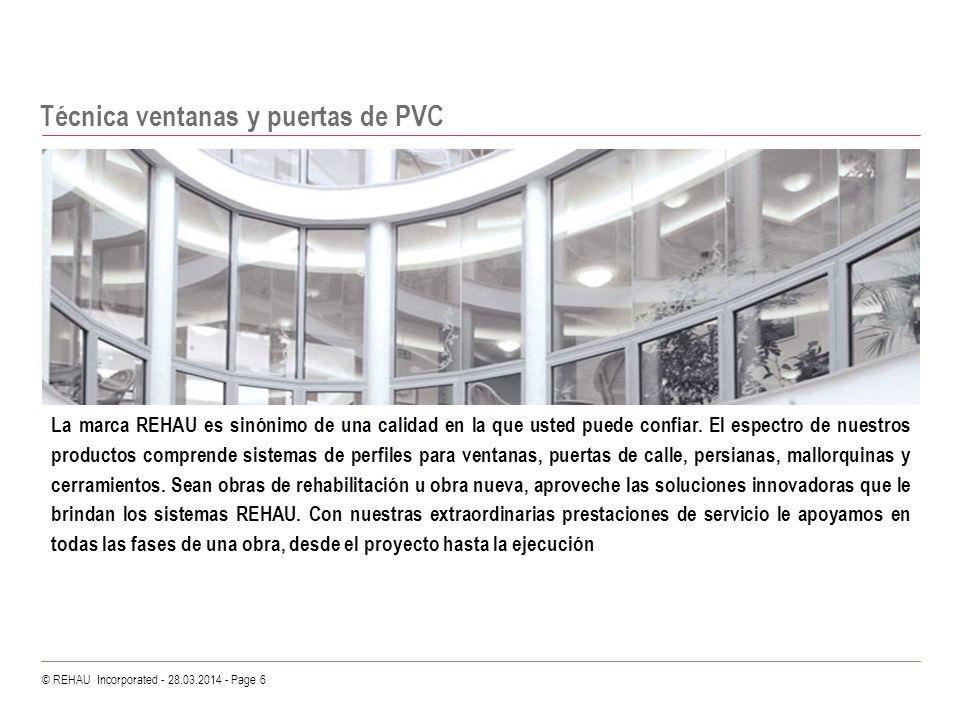 © REHAU Incorporated - 28.03.2014 - Page 6 Técnica ventanas y puertas de PVC La marca REHAU es sinónimo de una calidad en la que usted puede confiar.