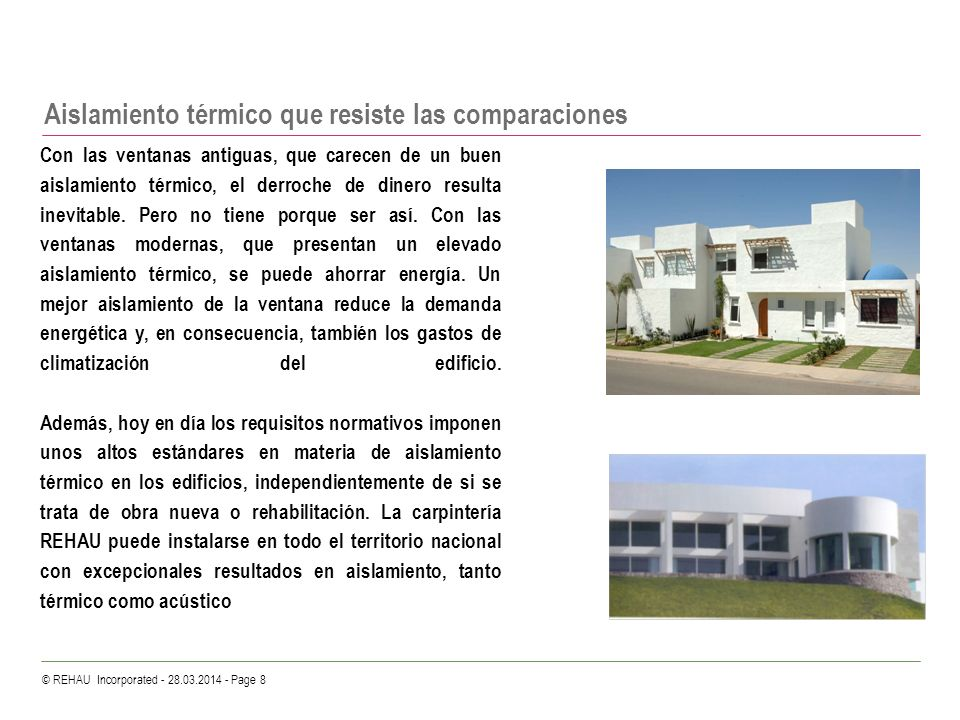 © REHAU Incorporated - 28.03.2014 - Page 8 Aislamiento térmico que resiste las comparaciones Con las ventanas antiguas, que carecen de un buen aislami