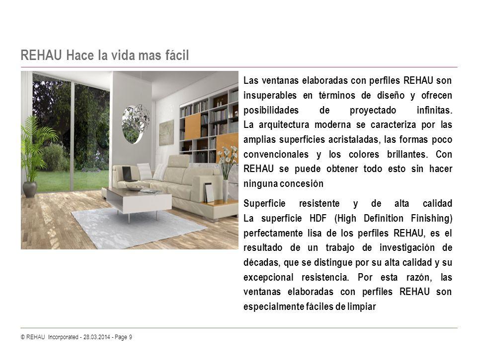 © REHAU Incorporated - 28.03.2014 - Page 9 REHAU Hace la vida mas fácil Las ventanas elaboradas con perfiles REHAU son insuperables en términos de dis