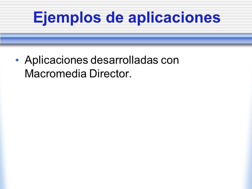 Ejemplos de aplicaciones Aplicaciones desarrolladas con Macromedia Director.