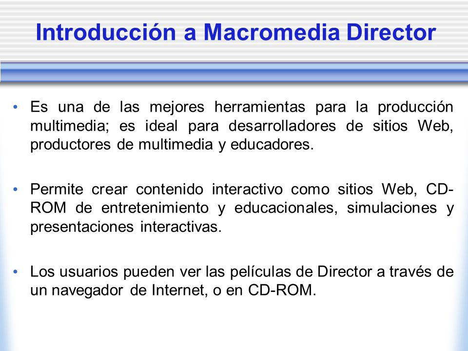 Introducción a Macromedia Director Es una de las mejores herramientas para la producción multimedia; es ideal para desarrolladores de sitios Web, productores de multimedia y educadores.