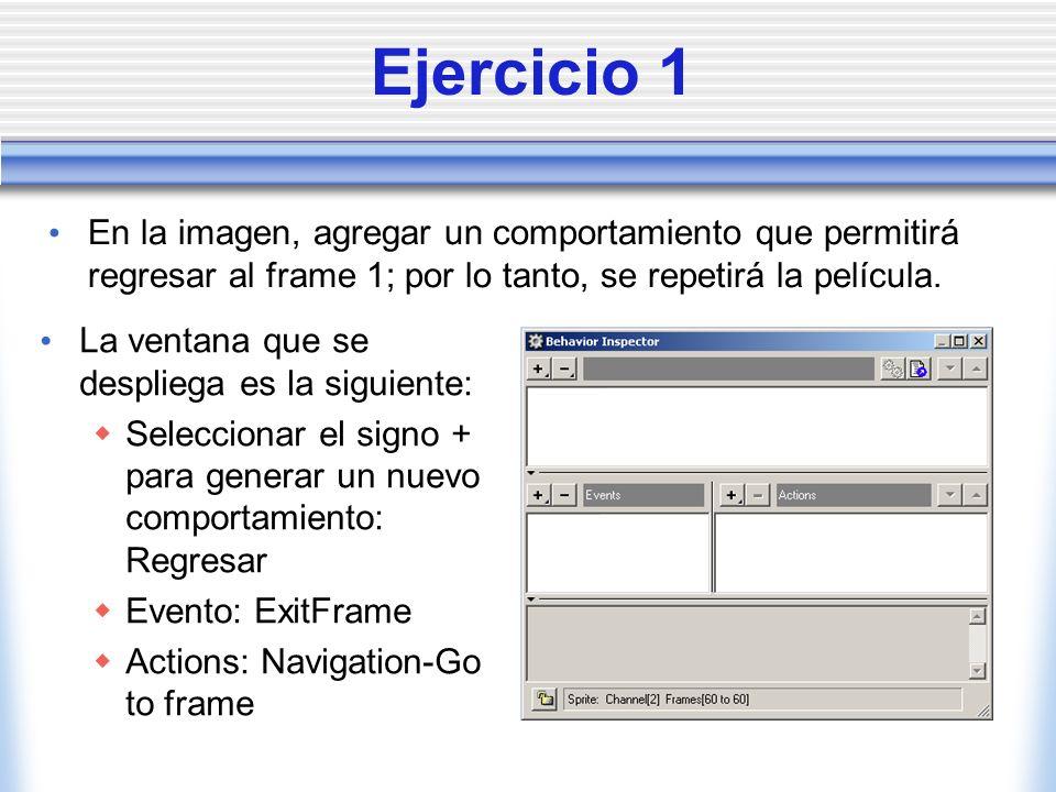 Ejercicio 1 En la imagen, agregar un comportamiento que permitirá regresar al frame 1; por lo tanto, se repetirá la película.