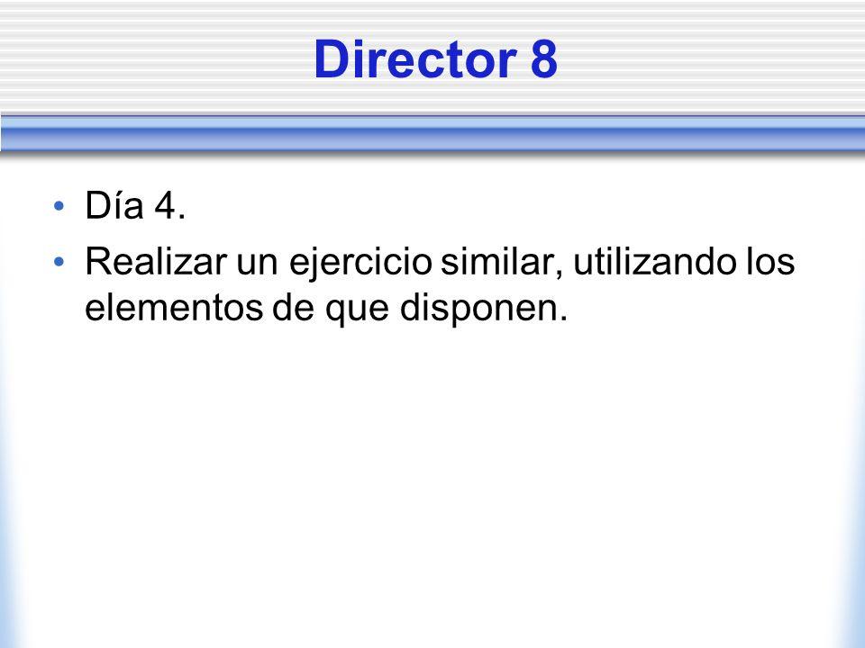 Director 8 Día 4. Realizar un ejercicio similar, utilizando los elementos de que disponen.