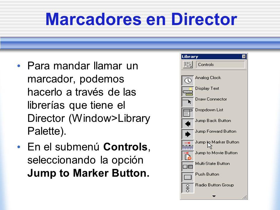 Marcadores en Director Para mandar llamar un marcador, podemos hacerlo a través de las librerías que tiene el Director (Window>Library Palette).