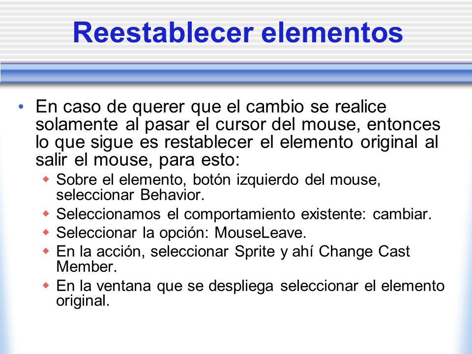 Reestablecer elementos En caso de querer que el cambio se realice solamente al pasar el cursor del mouse, entonces lo que sigue es restablecer el elemento original al salir el mouse, para esto: Sobre el elemento, botón izquierdo del mouse, seleccionar Behavior.