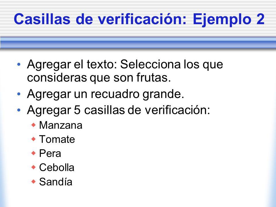 Casillas de verificación: Ejemplo 2 Agregar el texto: Selecciona los que consideras que son frutas.