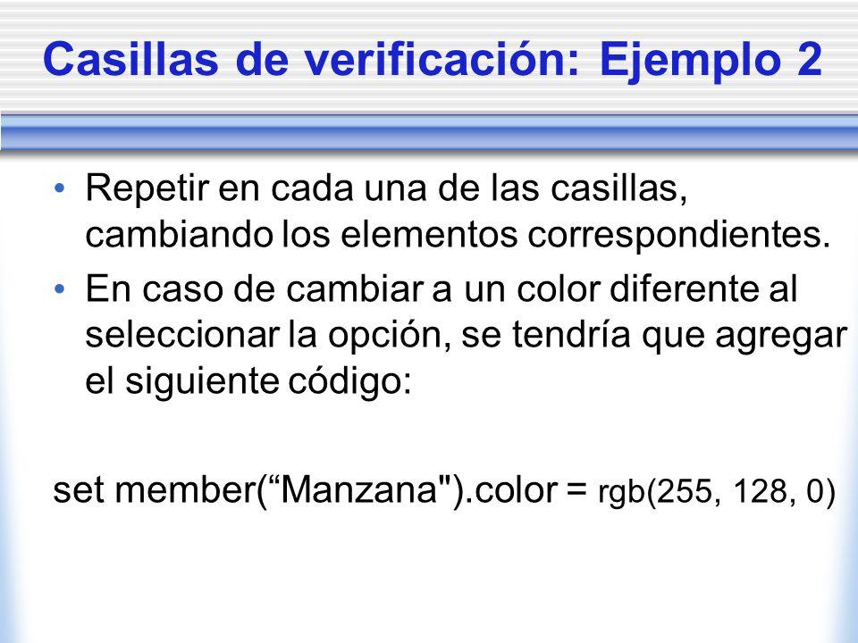 Casillas de verificación: Ejemplo 2 Repetir en cada una de las casillas, cambiando los elementos correspondientes.