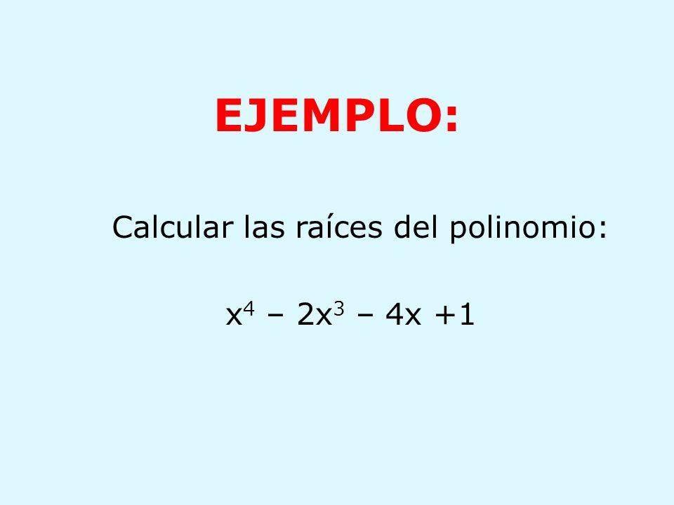 EJEMPLO: Calcular las raíces del polinomio: x 4 – 2x 3 – 4x +1