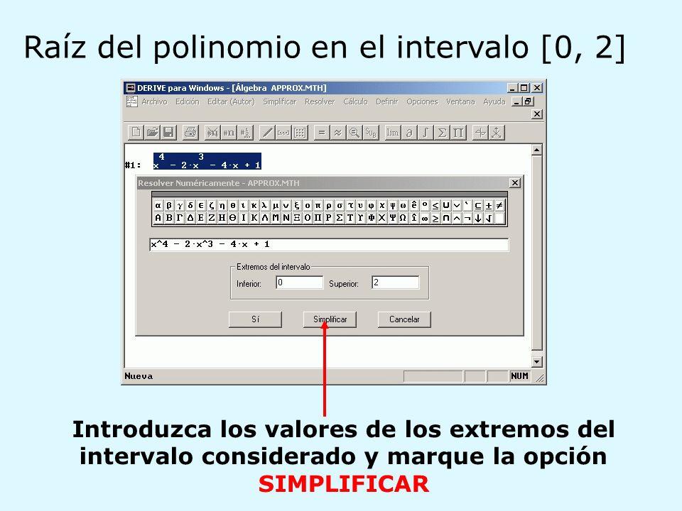 Introduzca los valores de los extremos del intervalo considerado y marque la opción SIMPLIFICAR Raíz del polinomio en el intervalo [0, 2]