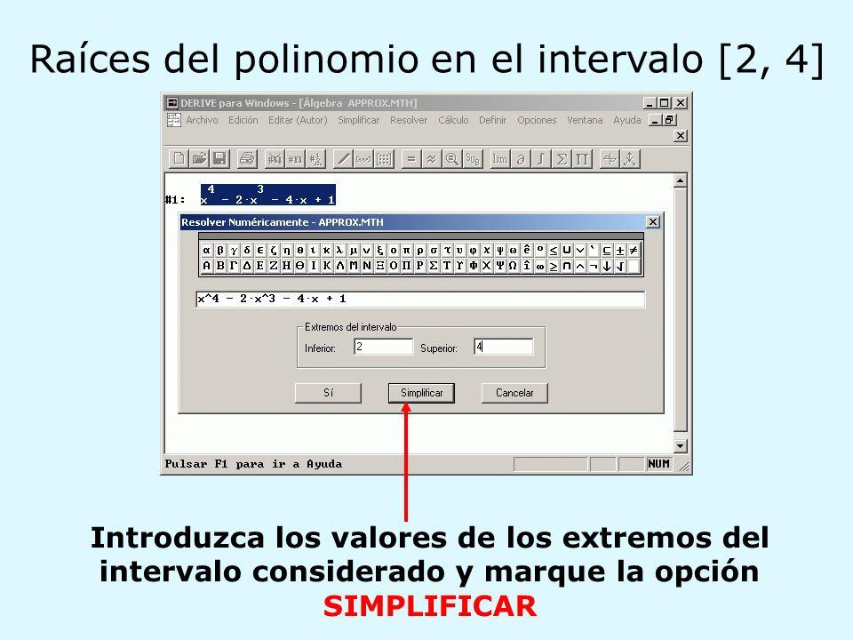 Introduzca los valores de los extremos del intervalo considerado y marque la opción SIMPLIFICAR Raíces del polinomio en el intervalo [2, 4]