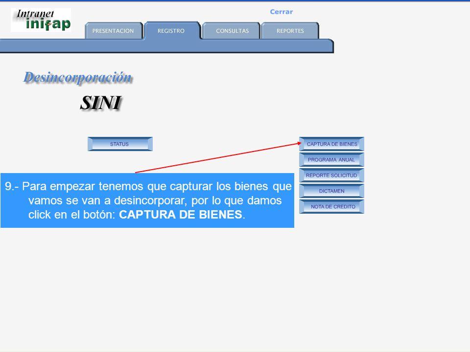 9.- Para empezar tenemos que capturar los bienes que vamos se van a desincorporar, por lo que damos click en el botón: CAPTURA DE BIENES.
