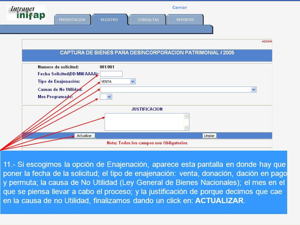 11.- Si escogimos la opción de Enajenación, aparece esta pantalla en donde hay que poner la fecha de la solicitud; el tipo de enajenación: venta, donación, dación en pago y permuta; la causa de No Utilidad (Ley General de Bienes Nacionales); el mes en el que se piensa llevar a cabo el proceso; y la justificación de porque decimos que cae en la causa de no Utilidad, finalizamos dando un click en: ACTUALIZAR.