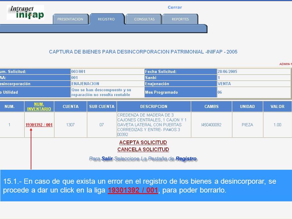 15.1.- En caso de que exista un error en el registro de los bienes a desincorporar, se procede a dar un click en la liga 19301392 / 001, para poder borrarlo.