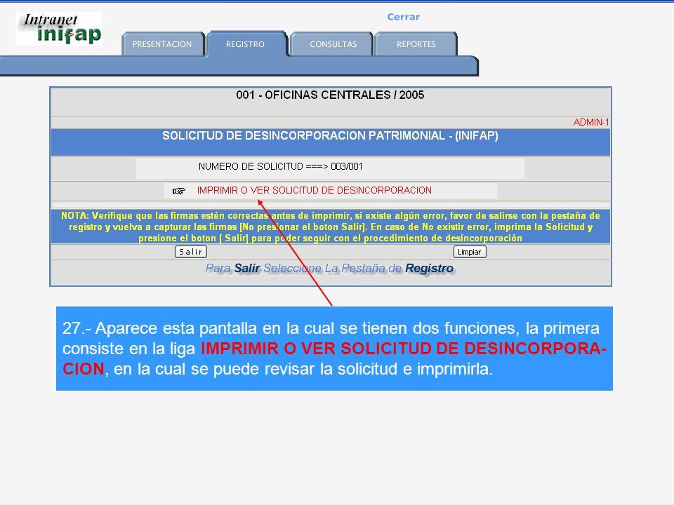27.- Aparece esta pantalla en la cual se tienen dos funciones, la primera consiste en la liga IMPRIMIR O VER SOLICITUD DE DESINCORPORA- CION, en la cual se puede revisar la solicitud e imprimirla.