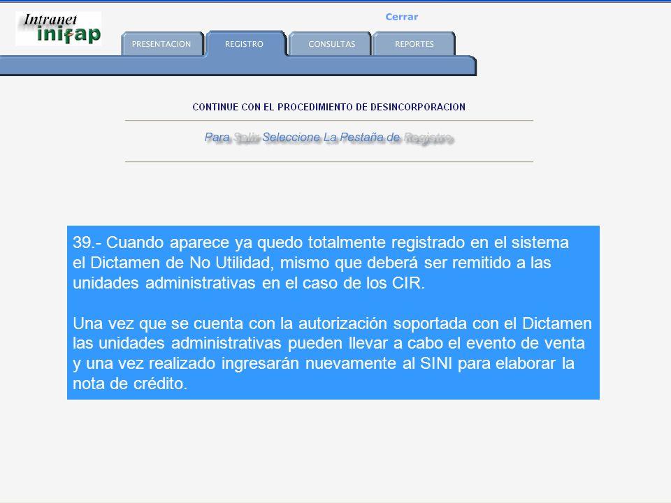 39.- Cuando aparece ya quedo totalmente registrado en el sistema el Dictamen de No Utilidad, mismo que deberá ser remitido a las unidades administrativas en el caso de los CIR.