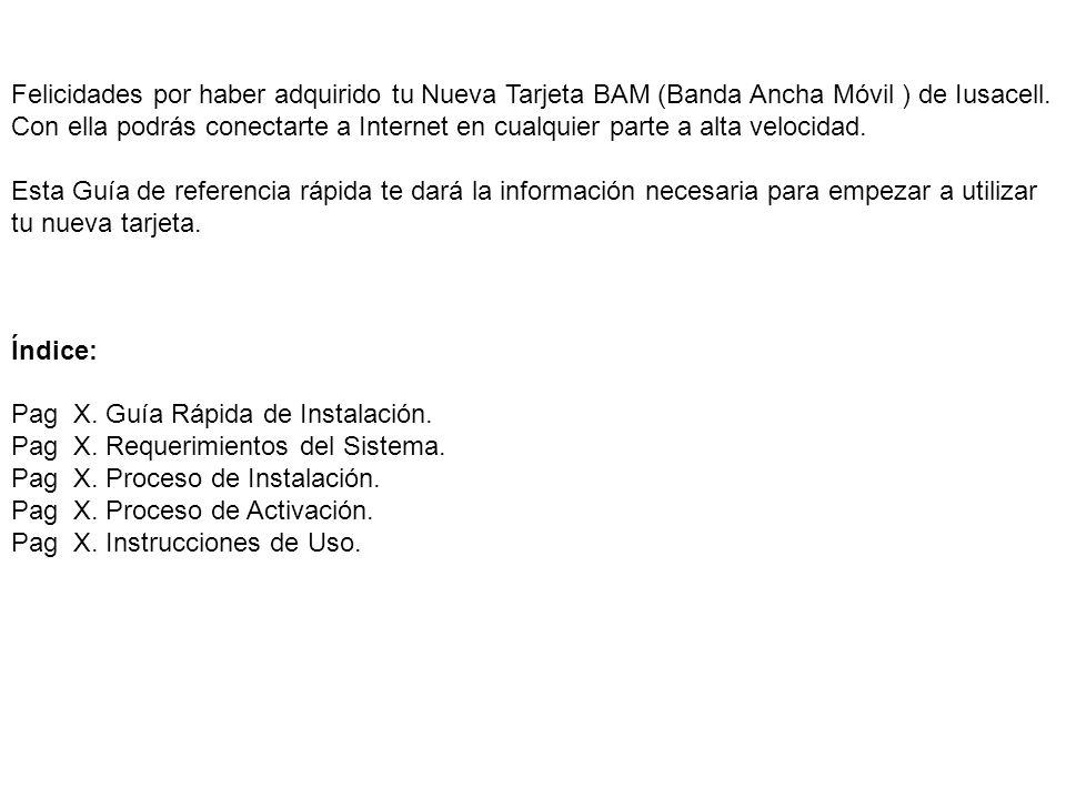 Felicidades por haber adquirido tu Nueva Tarjeta BAM (Banda Ancha Móvil ) de Iusacell. Con ella podrás conectarte a Internet en cualquier parte a alta