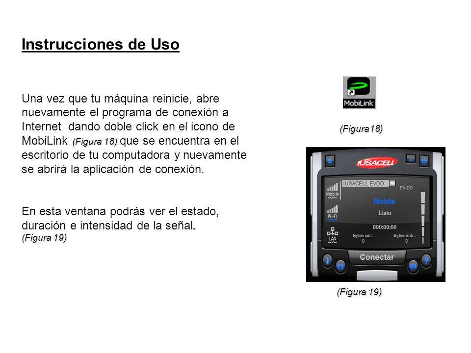 Instrucciones de Uso (Figura 18) Una vez que tu máquina reinicie, abre nuevamente el programa de conexión a Internet dando doble click en el icono de
