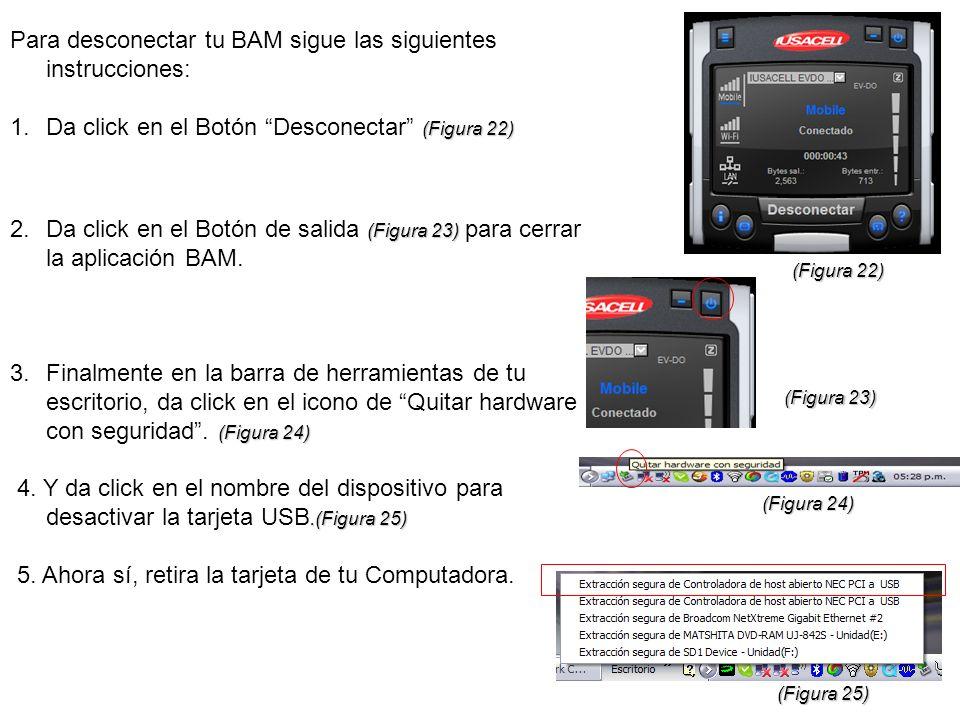 Para desconectar tu BAM sigue las siguientes instrucciones: (Figura 22) 1.Da click en el Botón Desconectar (Figura 22) (Figura 23) 2.Da click en el Bo