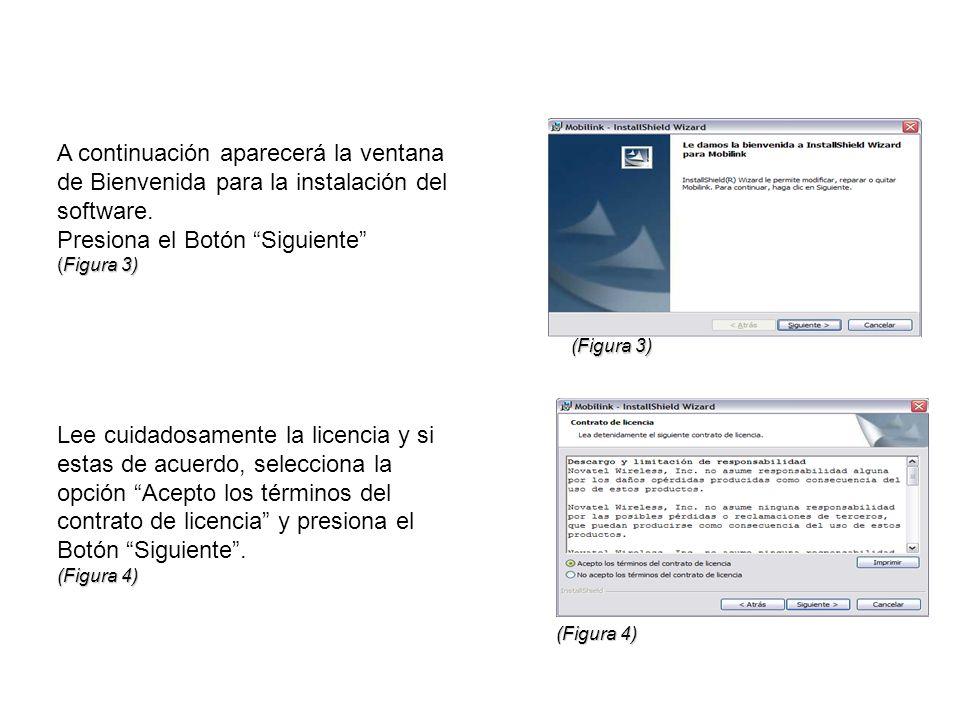 A continuación aparecerá la ventana de Bienvenida para la instalación del software. Presiona el Botón Siguiente (Figura 3) Lee cuidadosamente la licen
