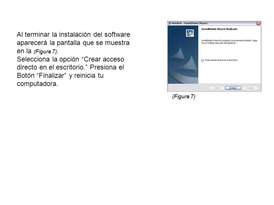 (Figura 7). Al terminar la instalación del software aparecerá la pantalla que se muestra en la (Figura 7). Selecciona la opción Crear acceso directo e