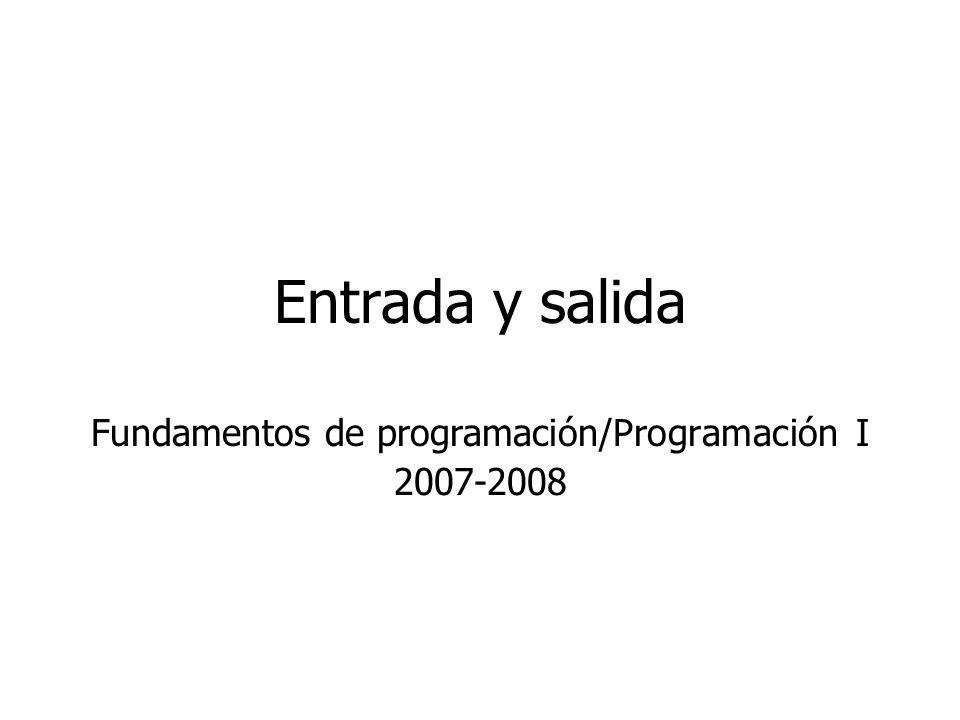 Entrada y salida Fundamentos de programación/Programación I 2007-2008