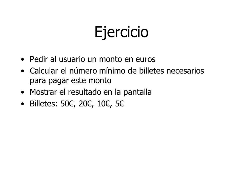 Ejercicio Pedir al usuario un monto en euros Calcular el número mínimo de billetes necesarios para pagar este monto Mostrar el resultado en la pantalla Billetes: 50, 20, 10, 5