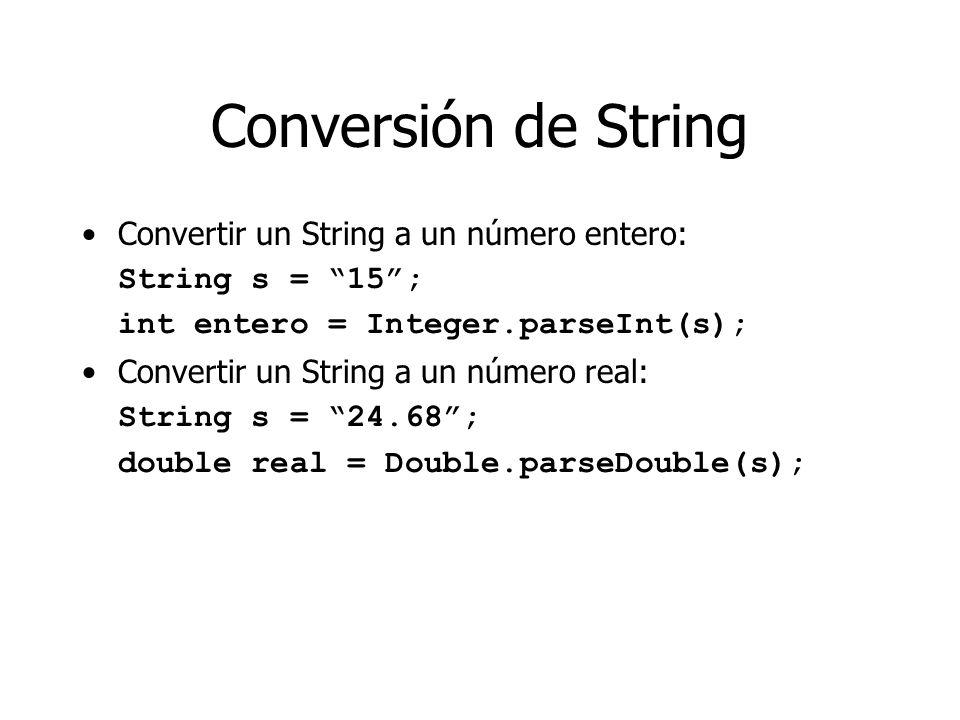 Conversión de String Convertir un String a un número entero: String s = 15; int entero = Integer.parseInt(s); Convertir un String a un número real: String s = 24.68; double real = Double.parseDouble(s);