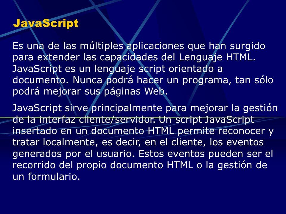 JavaScript Es una de las múltiples aplicaciones que han surgido para extender las capacidades del Lenguaje HTML. JavaScript es un lenguaje script orie