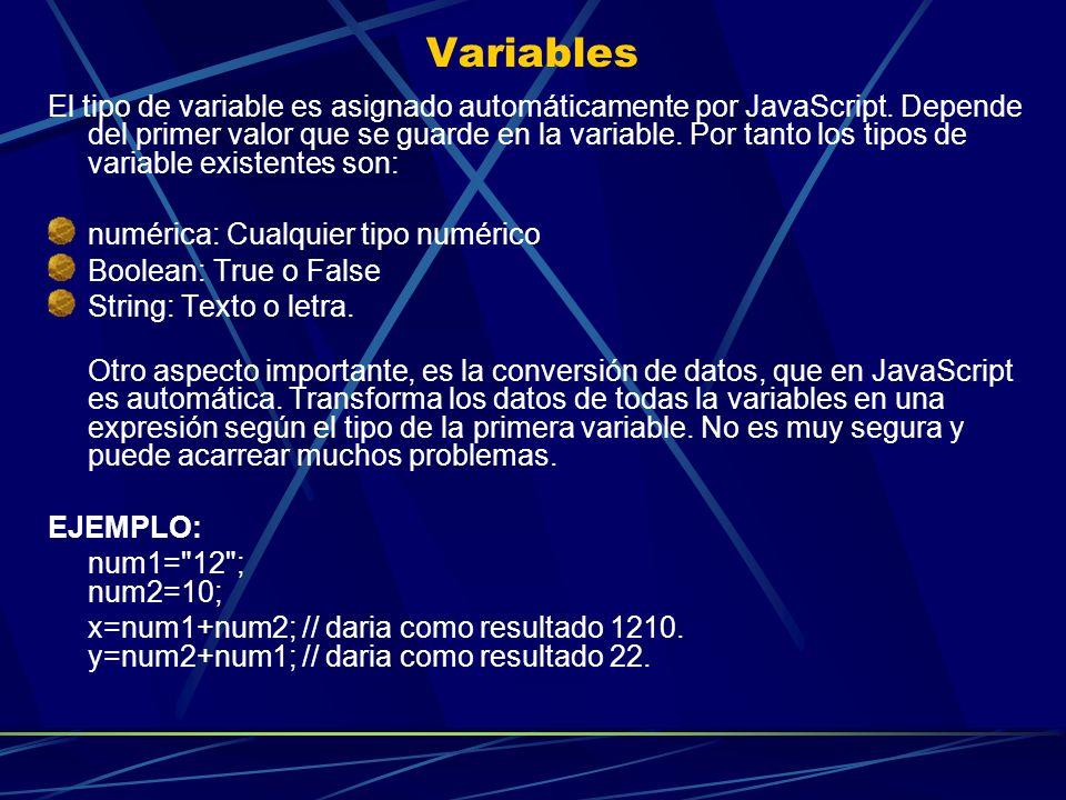 Variables El tipo de variable es asignado automáticamente por JavaScript. Depende del primer valor que se guarde en la variable. Por tanto los tipos d